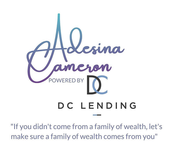 Adesina Cameron, powered by DC Lending. If you didn't come from a family of wealth, let's make sure a family of wealth comes from you